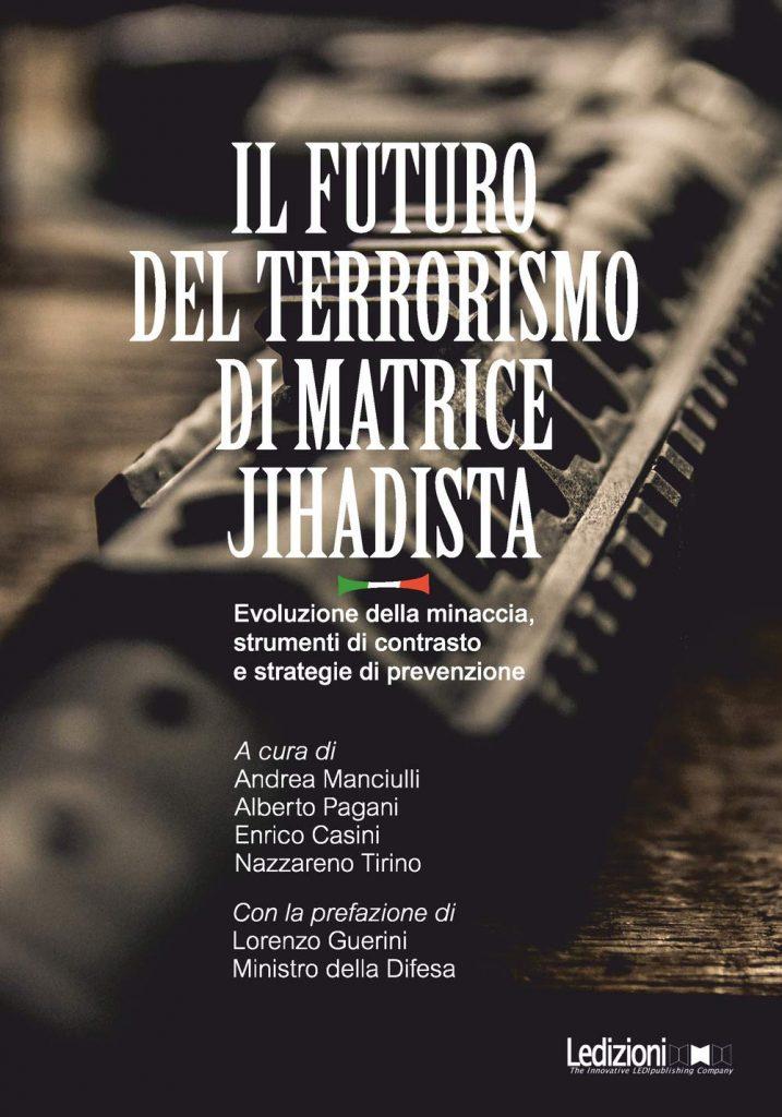 """""""Il futuro del terrorismo di matrice jihadista. Evoluzione della minaccia, strumenti di contrasto e strategie di prevenzione"""" a cura di Andrea Manciulli, Enrico Casini, Alberto Pagani e Nazzareno Tirino"""