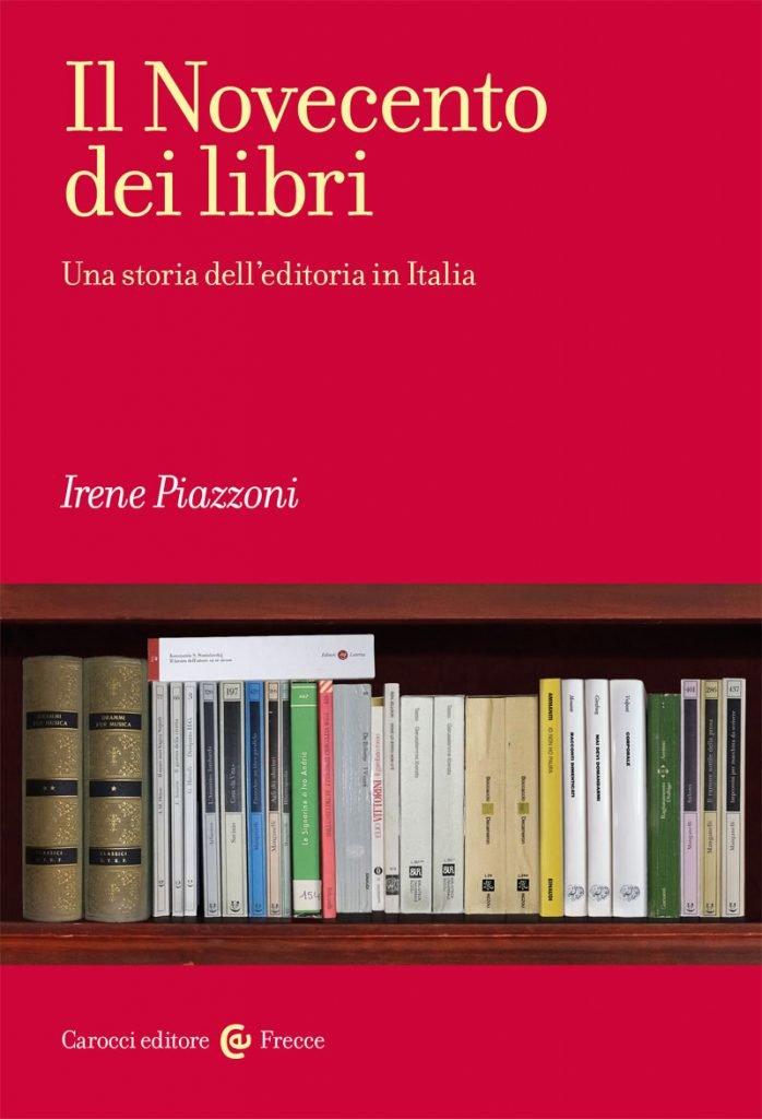 """""""Il Novecento dei libri. Una storia dell'editoria in Italia"""" di Irene Piazzoni"""