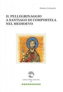 Il pellegrinaggio a Santiago di Compostela nel Medioevo, Roberto Schiavolin