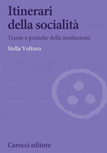 Itinerari della socialità. Teorie e pratiche della mediazione, Stella Volturo
