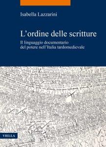 L'ordine delle scritture. Il linguaggio documentario del potere nell'Italia tardomedievale, Isabella Lazzarini
