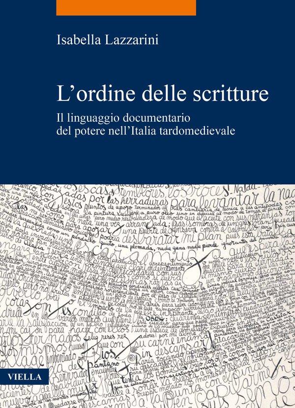 """""""L'ordine delle scritture. Il linguaggio documentario del potere nell'Italia tardomedievale"""" di Isabella Lazzarini"""