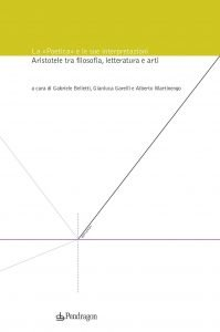 La «Poetica» e le sue interpretazioni. Aristotele tra filosofia, letteratura e arti, Gianluca Garelli, Gabriele Belletti, Alberto Martinengo
