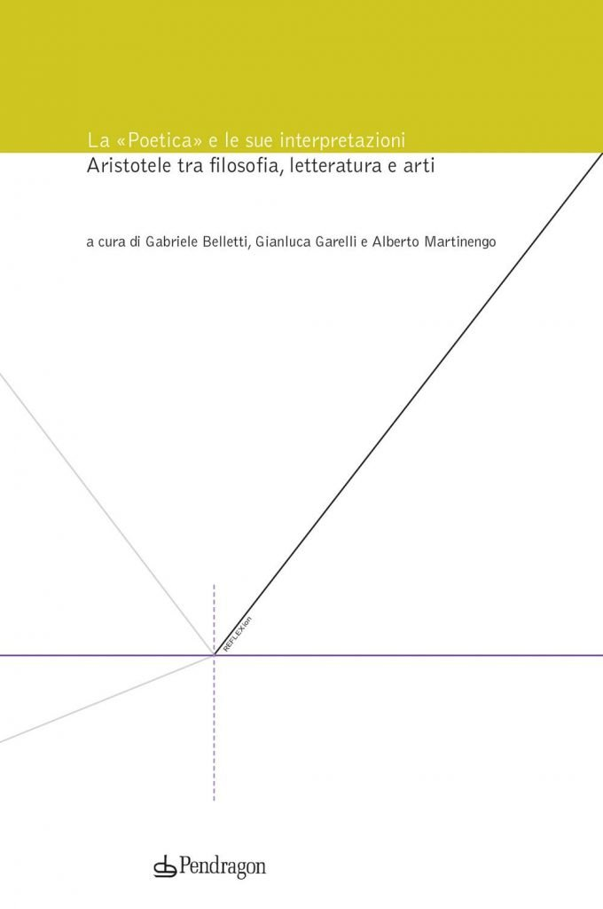 """""""La «Poetica» e le sue interpretazioni. Aristotele tra filosofia, letteratura e arti"""" di Gianluca Garelli, Gabriele Belletti e Alberto Martinengo"""