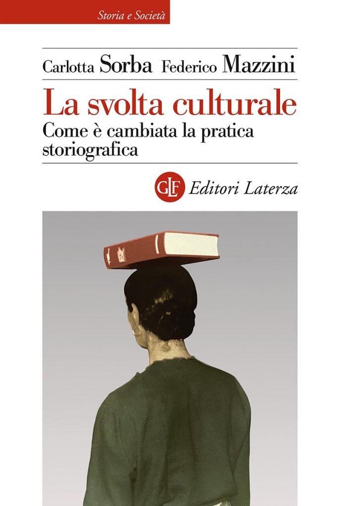 """""""La svolta culturale. Come è cambiata la pratica storiografica"""" di Carlotta Sorba e Federico Mazzini"""