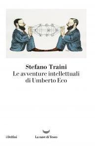 Le avventure intellettuali di Umberto Eco, Stefano Traini