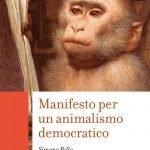 """""""Manifesto per un animalismo democratico"""" di Simone Pollo"""