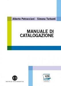 Manuale di catalogazione, Alberto Petrucciani, Simona Turbanti