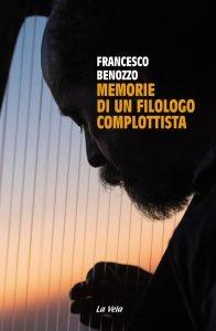 Memorie di un filologo complottista, Francesco Benozzo