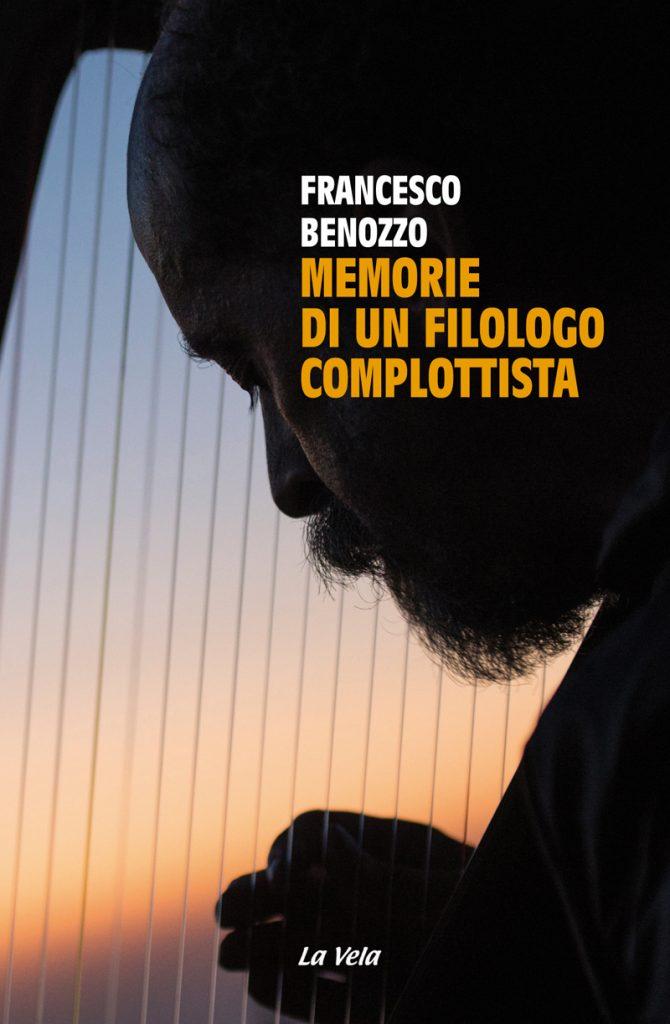"""""""Memorie di un filologo complottista"""" di Francesco Benozzo"""