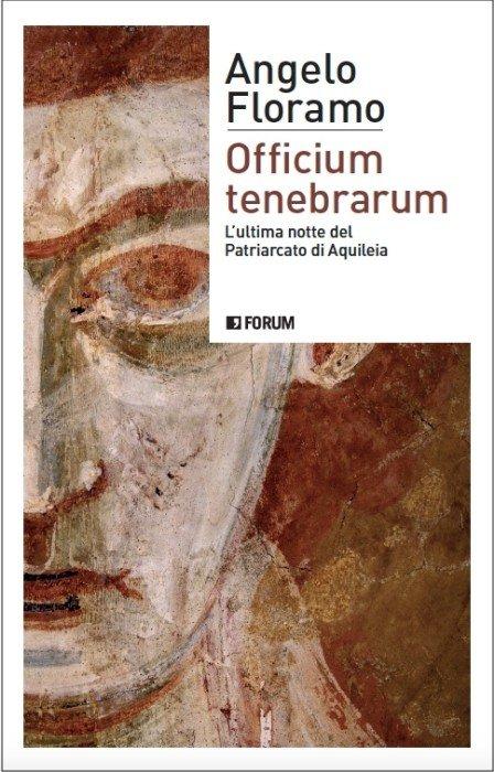 """""""Officium tenebrarum. L'ultima notte del Patriarcato di Aquileia"""" di Angelo Floramo"""