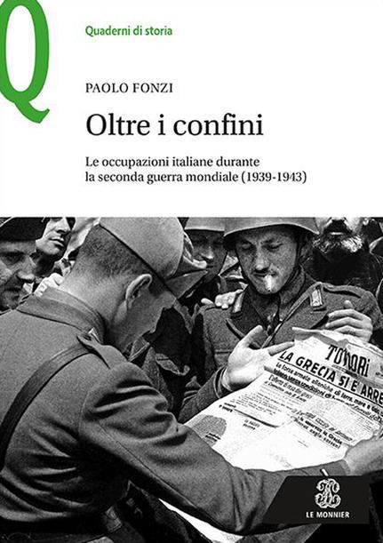 """""""Oltre i confini. Le occupazioni italiane durante la Seconda guerra mondiale (1939-1943)"""" di Paolo Fonzi"""