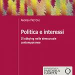 """""""Politica e interessi. Il lobbying nelle democrazie contemporanee"""" di Andrea Pritoni"""
