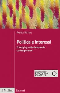 Politica e interessi. Il lobbying nelle democrazie contemporanee, Andrea Pritoni