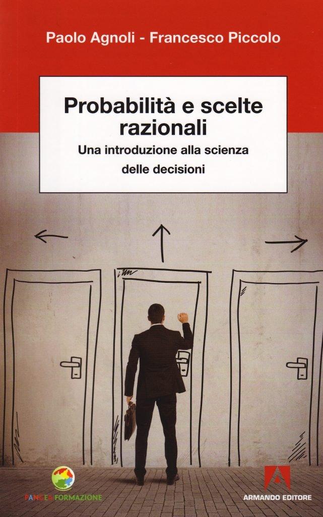"""""""Probabilità e scelte razionali. Una introduzione alla scienza delle decisioni"""" di Paolo Agnoli e Francesco Piccolo"""