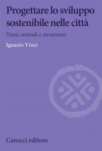 Progettare lo sviluppo sostenibile nelle città, Ignazio Vinci