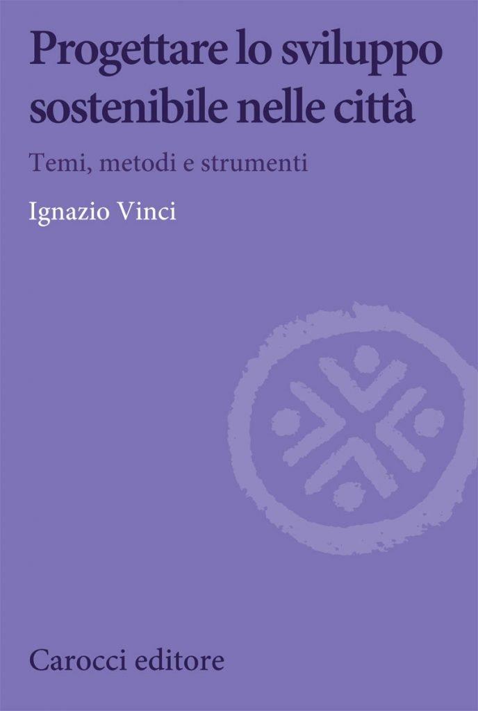"""""""Progettare lo sviluppo sostenibile nelle città"""" di Ignazio Vinci"""