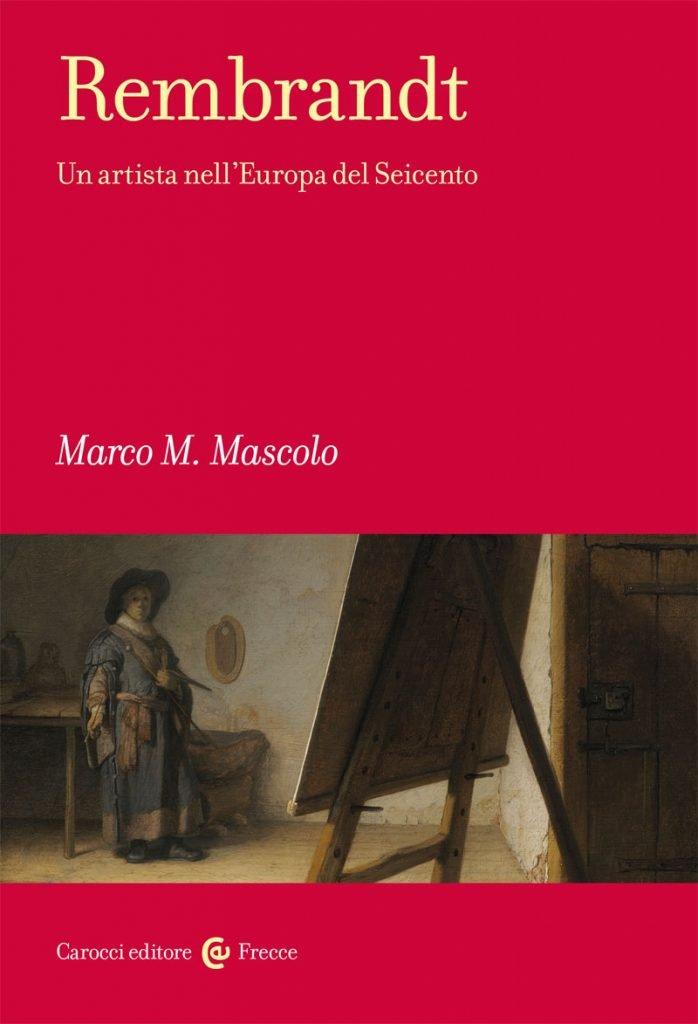 """""""Rembrandt. Un artista nell'Europa del Seicento"""" di Marco Mascolo"""