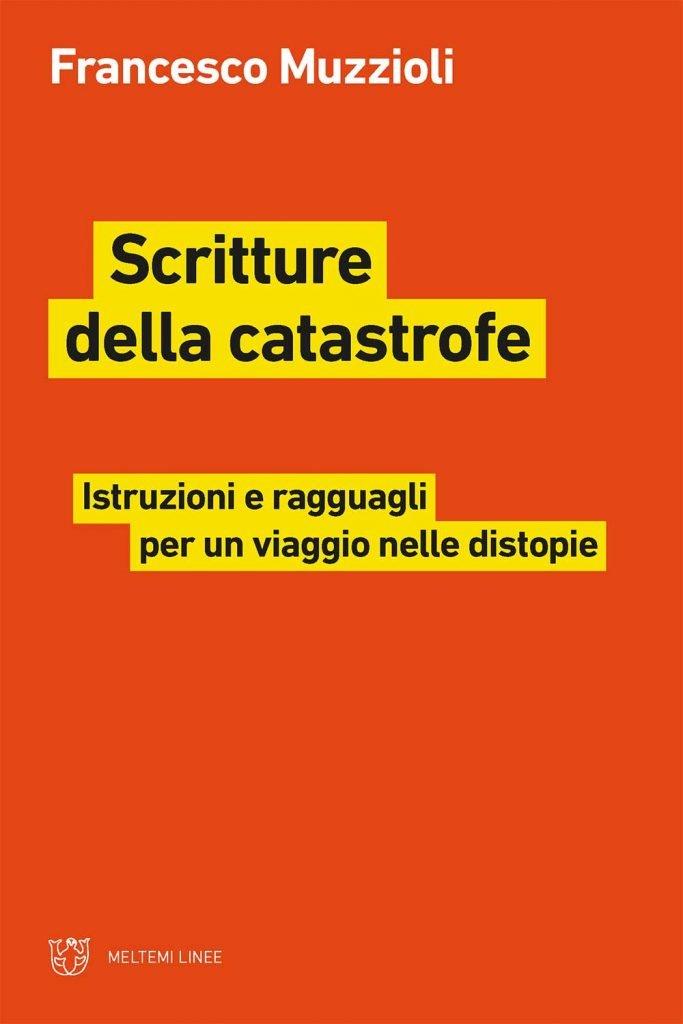 """""""Scritture della catastrofe. Istruzioni e ragguagli per un viaggio nelle distopie"""" di Francesco Muzzioli"""