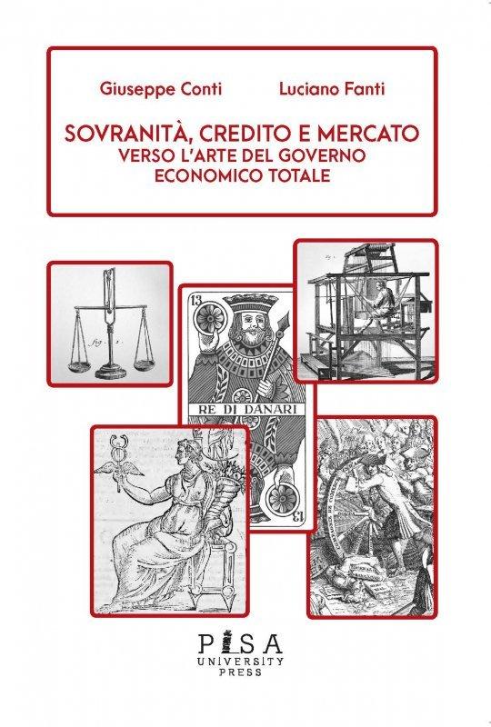 """""""Sovranità, credito e mercato.Verso l'arte del governo economico totale"""" di Giuseppe ContieLuciano Fanti"""