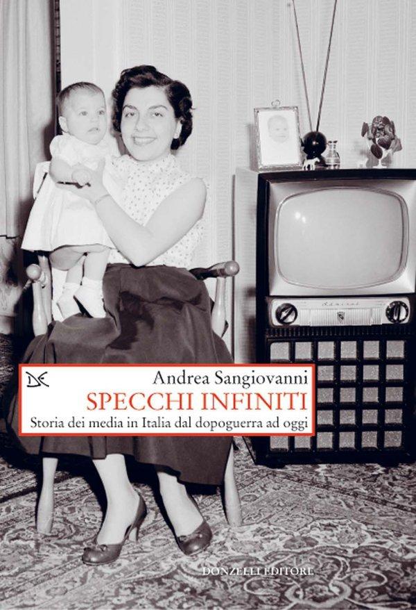 """""""Specchi infiniti. Storia dei media in Italia dal dopoguerra ad oggi"""" di Andrea Sangiovanni"""