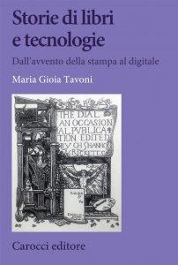 Storie di libri e tecnologie. Dall'avvento della stampa al digitale, Maria Gioia Tavoni