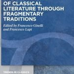 """The Continuity of Classical Literature Through Fragmentary Traditions"" a cura di Francesco Ginelli e Francesco Lupi"