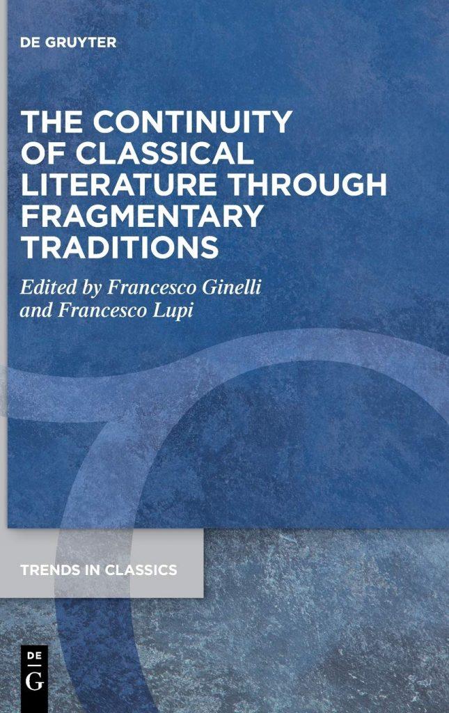 """The Continuity of Classical Literature Through Fragmentary Traditions"" a cura di Francesco Ginelli e Francesco Lupi"