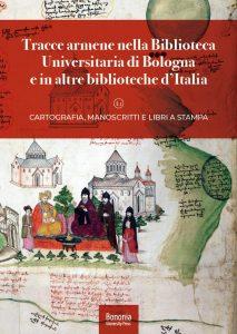 Tracce armene nella Biblioteca Universitaria di Bologna e in altre biblioteche d'Italia. Cartografia, manoscritti e libri a stampa, Anna Sirinian, Paolo Tinti