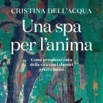 """""""Una spa per l'anima. Come prendersi cura della vita con i classici greci e latini"""" di Cristina Dell'Acqua"""