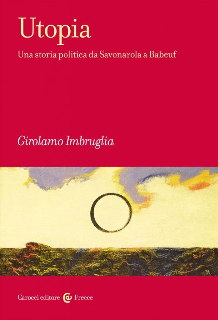 """Utopia. Una storia politica da Savonarola a Babeuf"" di Girolamo Imbruglia"