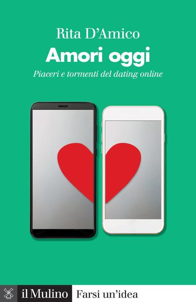 """""""Amori oggi. Piaceri e tormenti del dating online"""" di Rita D'Amico"""