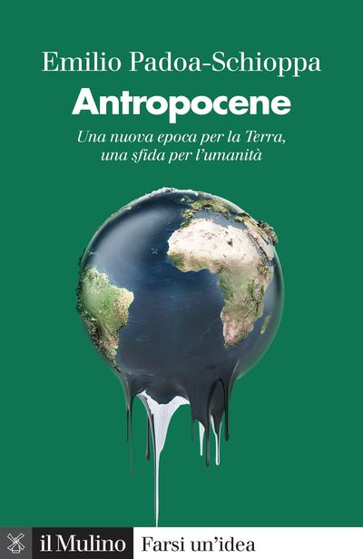 """""""Antropocene. Una nuova epoca per la Terra, una sfida per l'umanità"""" di Emilio Padoa Schioppa"""