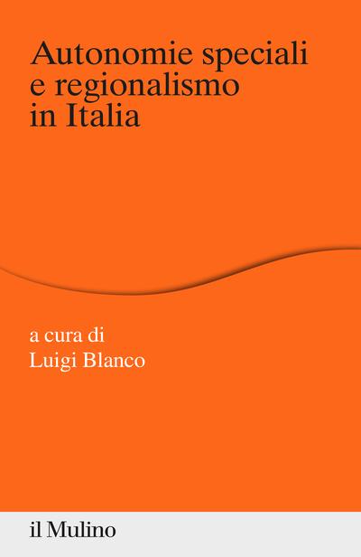 """""""Autonomie speciali e regionalismo in Italia"""" a cura di Luigi Blanco"""