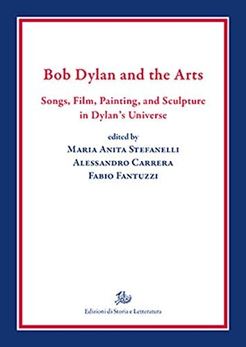 """""""Bob Dylan and the Arts. Songs, Film, Painting, and Sculpture in Dylan's Universe"""" a cura di Maria Anita Stefanelli, Alessandro Carrera e Fabio Fantuzzi"""