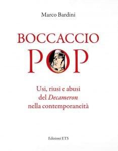 Boccaccio pop. Usi, riusi e abusi del Decameron nella contemporaneità, Marco Bardini