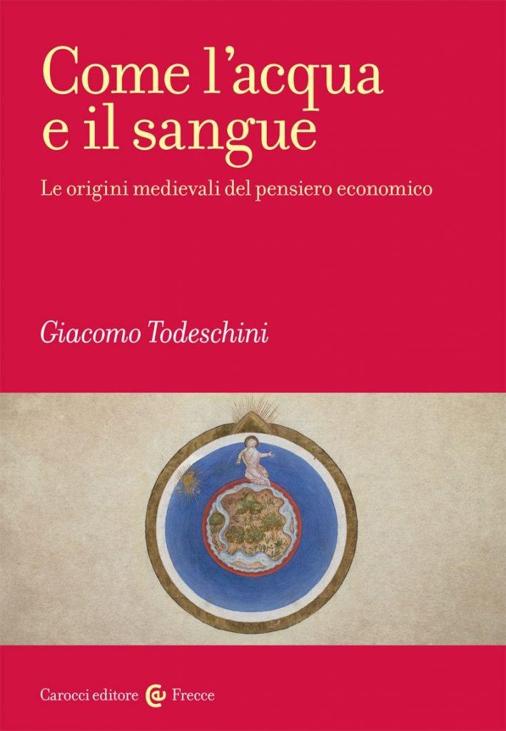 """""""Come l'acqua e il sangue. Le origini medievali del pensiero economico"""" di Giacomo Todeschini"""