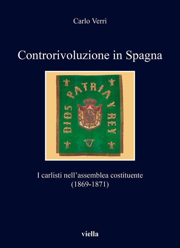 """""""Controrivoluzione in Spagna. I carlisti nell'assemblea costituente (1869-1871)"""" di Carlo Verri"""