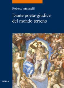 Dante poeta-giudice del mondo terreno, Roberto Antonelli