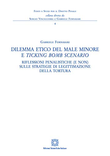 """""""Dilemma etico del male minore e <em>Ticking Bomb Scenario</em>. Riflessioni penalistiche (e non) sulle strategie di legittimazione della tortura"""" di Gabriele Fornasari"""