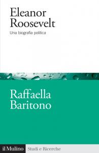 Eleanor Roosevelt. Una biografia politica, Raffaella Baritono