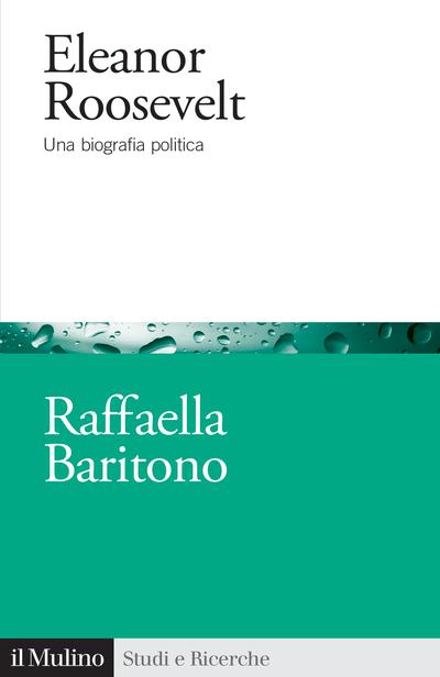 """""""Eleanor Roosevelt. Una biografia politica"""" di Raffaella Baritono"""