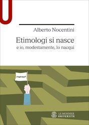 """""""Etimologi si nasce e io, modestamente, lo nacqui"""" di Alberto Nocentini"""