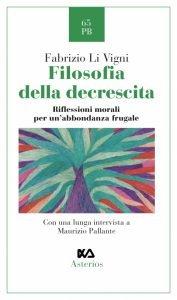 Filosofia della decrescita. Riflessioni morali per un'abbondanza frugale, Fabrizio Li Vigni