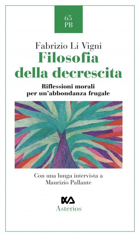 """""""Filosofia della decrescita. Riflessioni morali per un'abbondanza frugale"""" di Fabrizio Li Vigni"""
