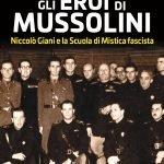 """""""Gli eroi di Mussolini. Niccolò Giani e la Scuola di Mistica fascista"""" di Aldo Grandi"""