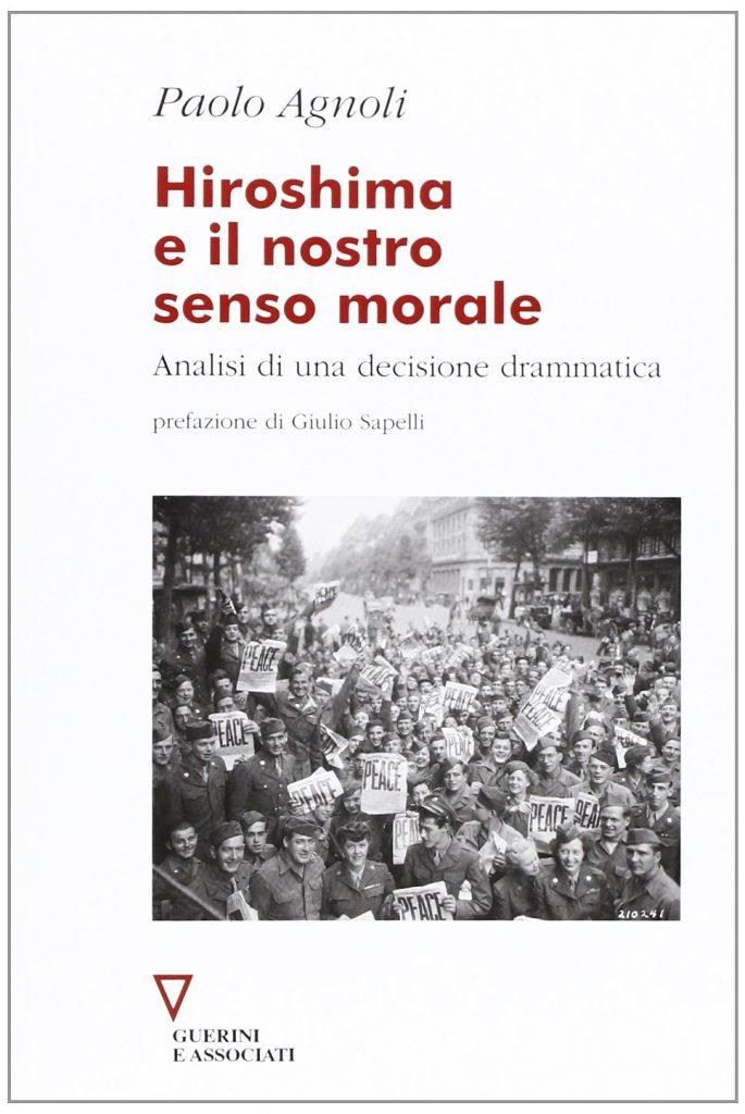 """""""Hiroshima e il nostro senso morale. Analisi di una decisione drammatica"""" di Paolo Agnoli"""