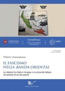 Il fascismo nella Banda Oriental. Le relazioni tra Italia e Uruguay e la comunità italiana nel periodo tra le due guerre, Valerio Giannattasio