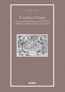 Il medico di Utopia. Giovanni Battista Rasario (1517-1578) traduttore e falsario di testi medici greci, Christina Savino
