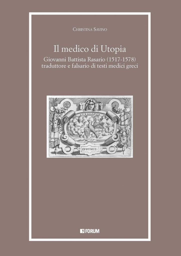 """""""Il medico di Utopia. Giovanni Battista Rasario (1517-1578) traduttore e falsario di testi medici greci"""" di Christina Savino"""